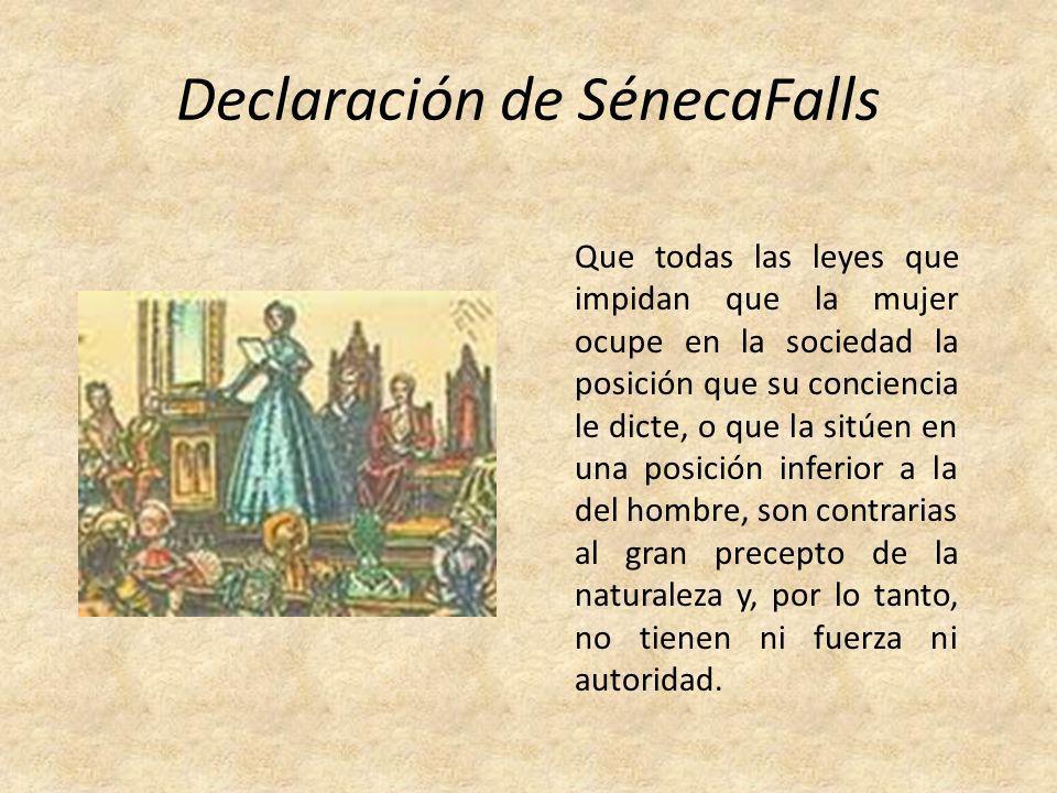 Declaración de SénecaFalls Que todas las leyes que impidan que la mujer ocupe en la sociedad la posición que su conciencia le dicte, o que la sitúen e