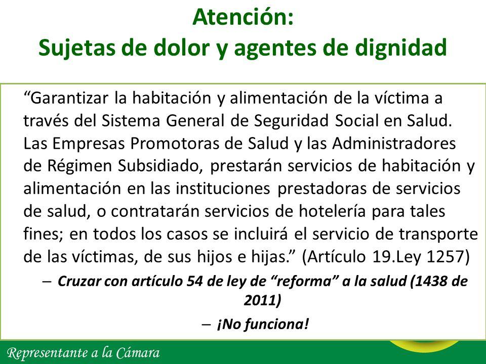 Atención: Sujetas de dolor y agentes de dignidad Garantizar la habitación y alimentación de la víctima a través del Sistema General de Seguridad Socia