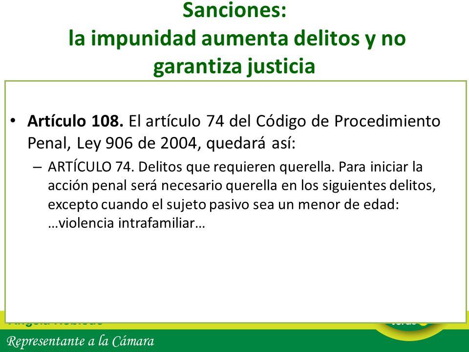Sanciones: la impunidad aumenta delitos y no garantiza justicia Artículo 108. El artículo 74 del Código de Procedimiento Penal, Ley 906 de 2004, queda