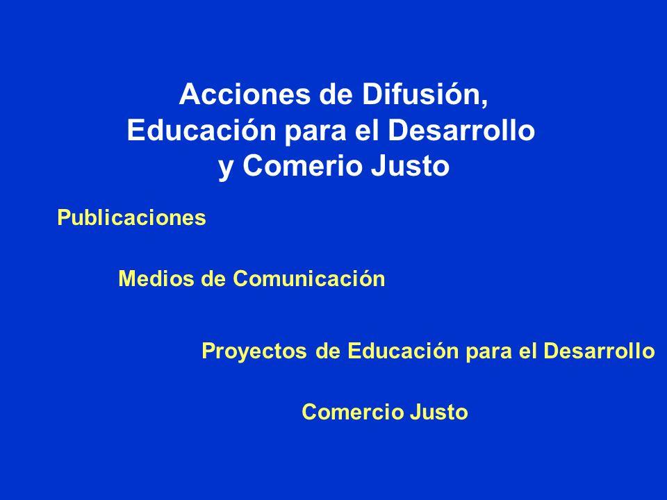 Acciones de Difusión, Educación para el Desarrollo y Comerio Justo Publicaciones Medios de Comunicación Comercio Justo Proyectos de Educación para el Desarrollo
