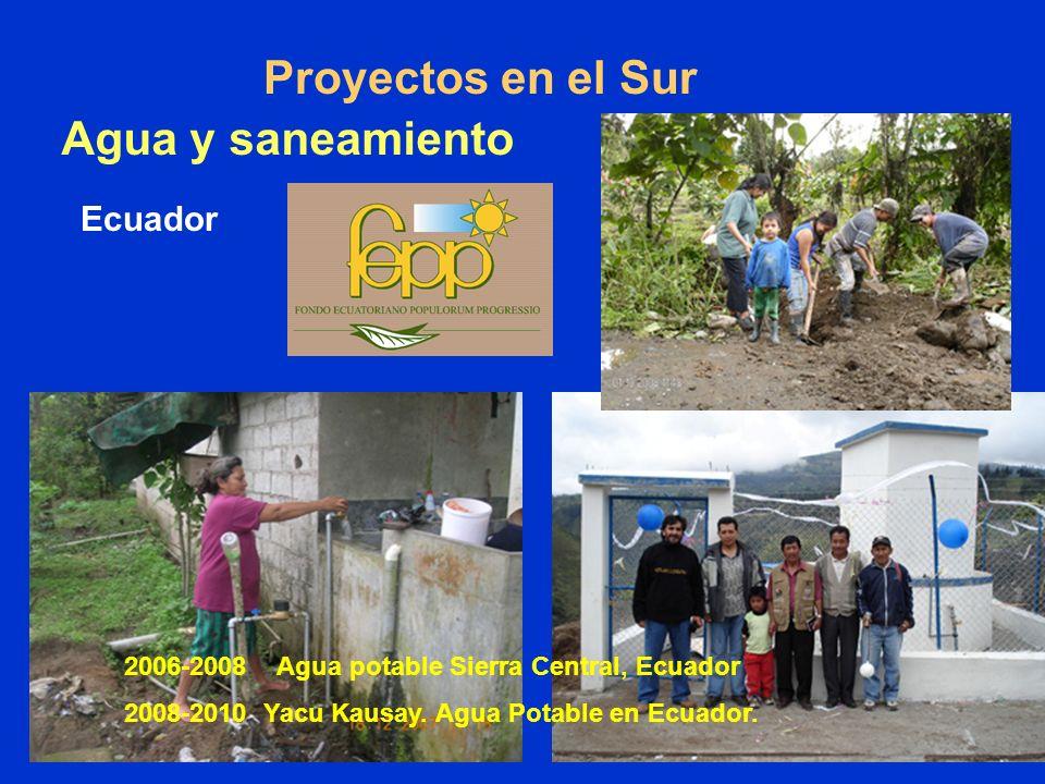 Proyectos en el Sur Agua y saneamiento Ecuador 2006-2008 Agua potable Sierra Central, Ecuador 2008-2010 Yacu Kausay.