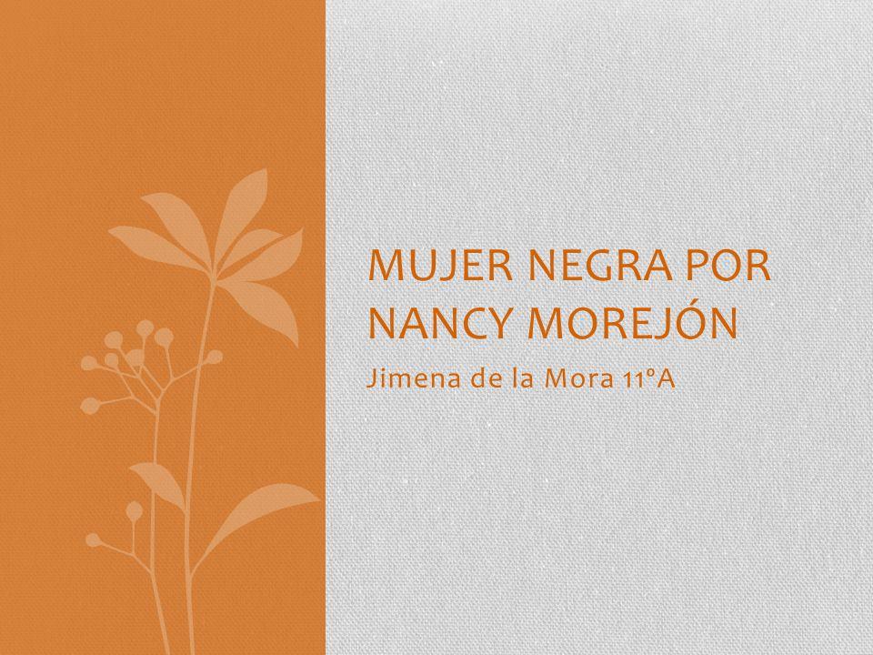 Jimena de la Mora 11ºA MUJER NEGRA POR NANCY MOREJÓN