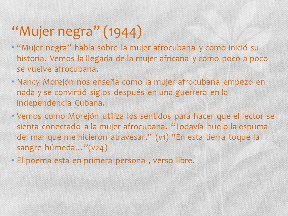 Concepto Crítico Utilizando el concepto de la trayectoria y la transformación, Nancy Morejón nos enseña como la mujer negra pasa de ser una esclava en Cuba a una guerrera en la independencia afrocubana la cual ya es parte de una Cuba comunista unida.