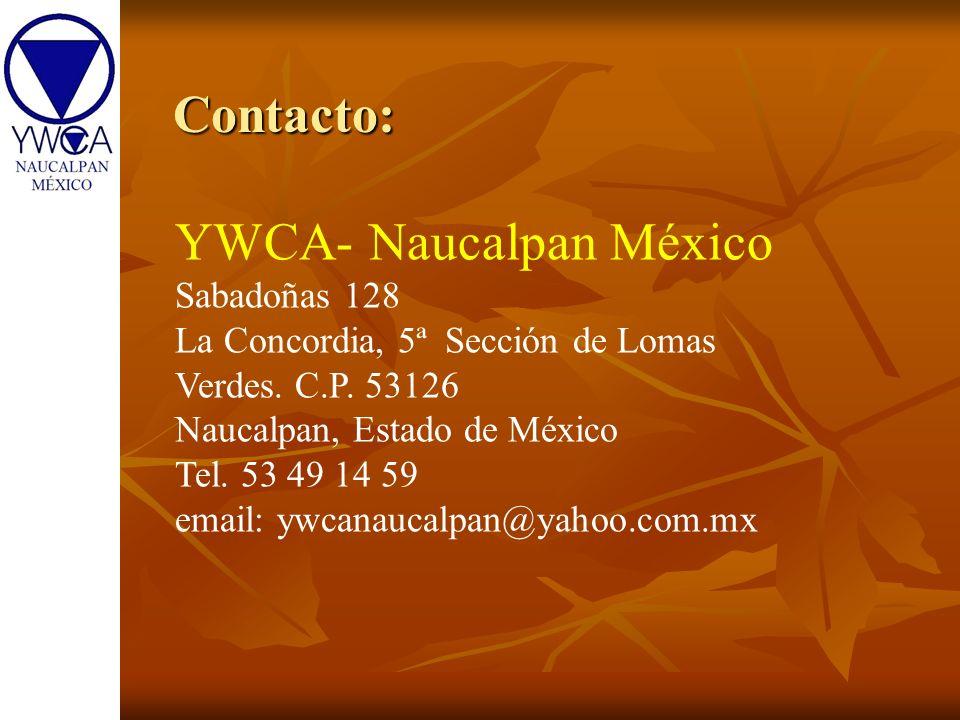 Contacto: Contacto: YWCA- Naucalpan México Sabadoñas 128 La Concordia, 5ª Sección de Lomas Verdes. C.P. 53126 Naucalpan, Estado de México Tel. 53 49 1
