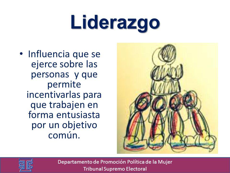 Liderazgo Influencia que se ejerce sobre las personas y que permite incentivarlas para que trabajen en forma entusiasta por un objetivo común. Departa