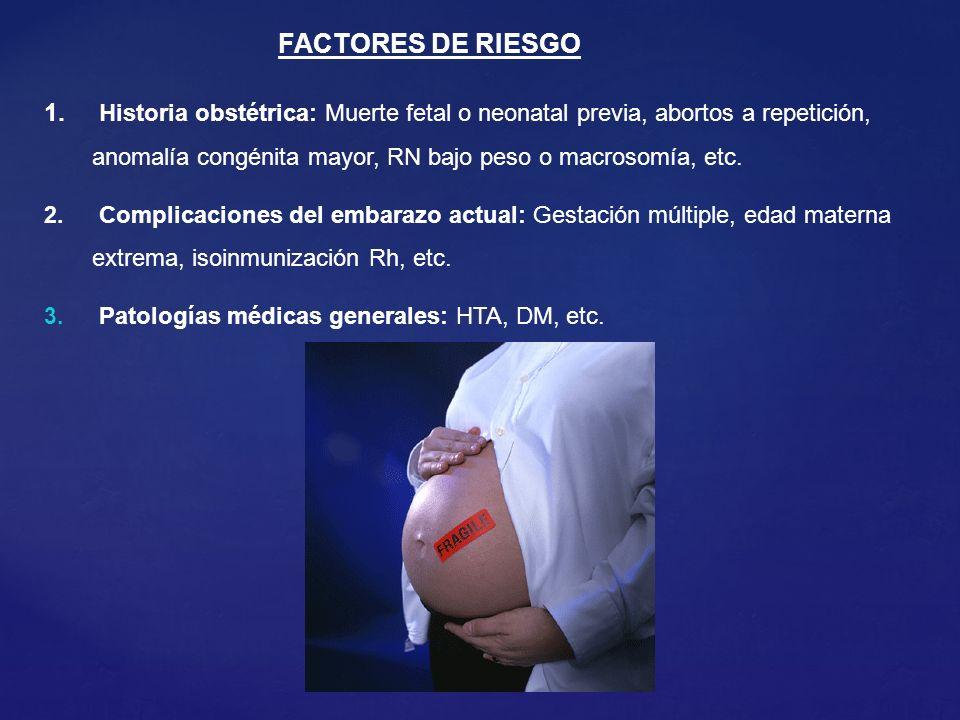1. Historia obstétrica: Muerte fetal o neonatal previa, abortos a repetición, anomalía congénita mayor, RN bajo peso o macrosomía, etc. 2. Complicacio