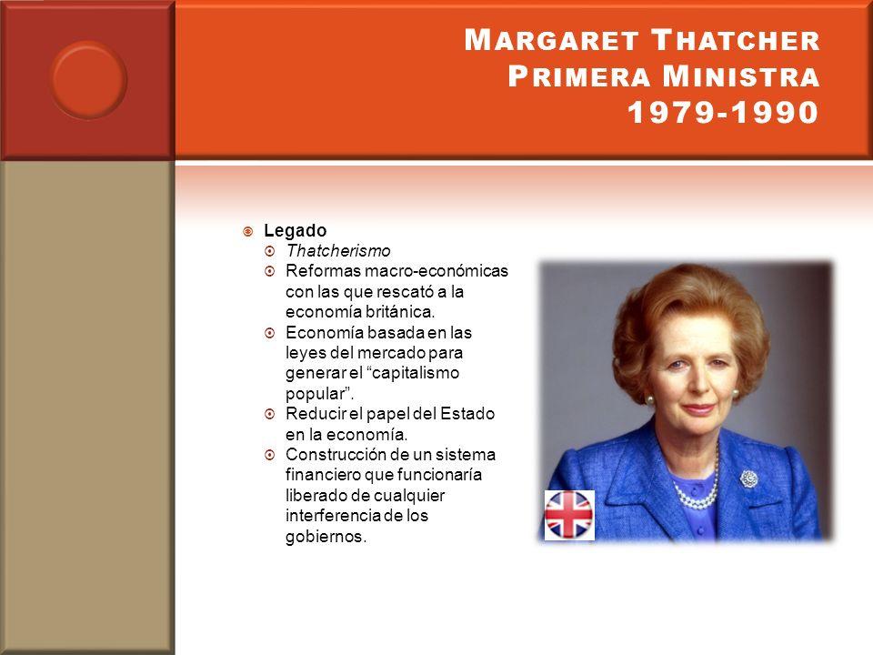 M ARGARET T HATCHER P RIMERA M INISTRA 1979-1990 Legado Thatcherismo Reformas macro-económicas con las que rescató a la economía británica. Economía b