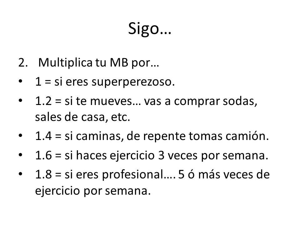 Sigo… 2.Multiplica tu MB por… 1 = si eres superperezoso.