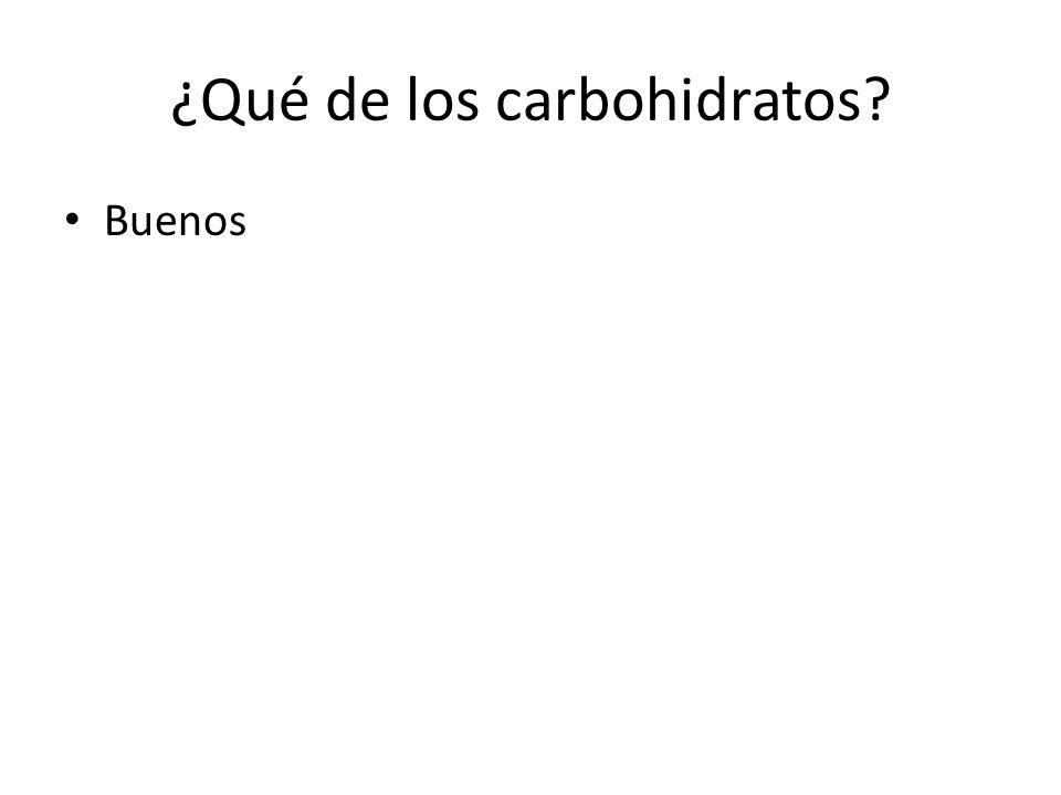 ¿Qué de los carbohidratos? Buenos