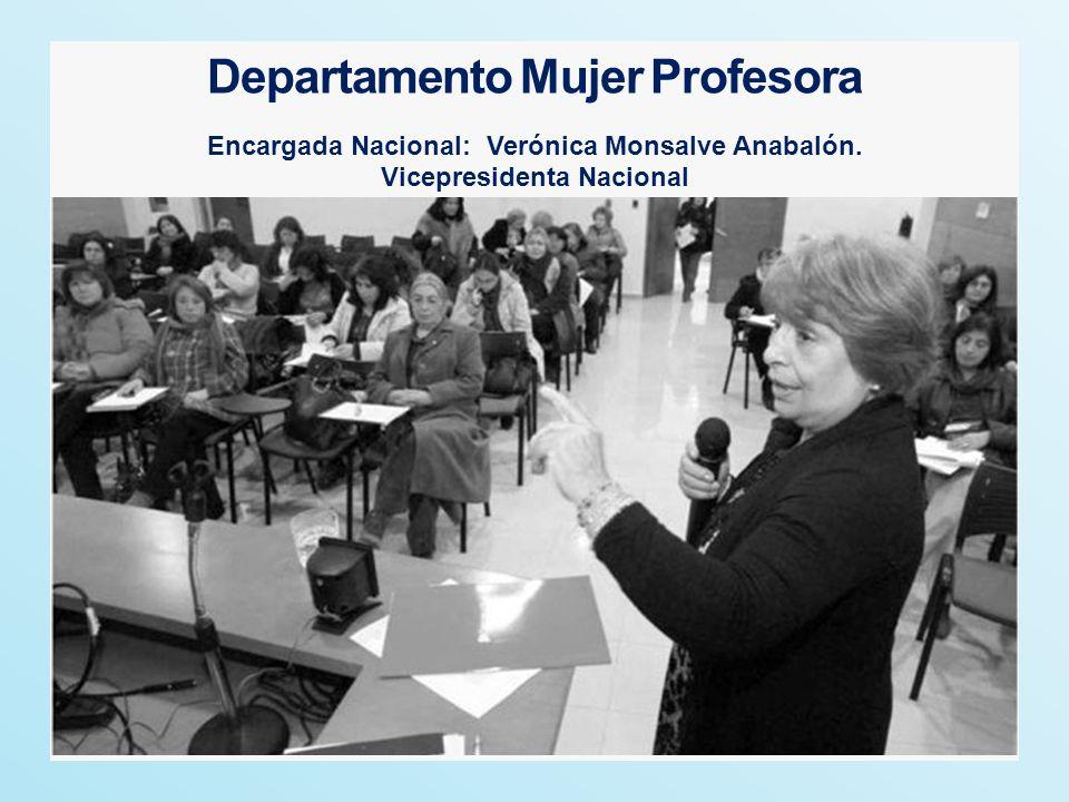Departamento Mujer Profesora Encargada Nacional: Verónica Monsalve Anabalón. Vicepresidenta Nacional