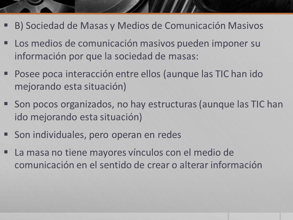 B) Sociedad de Masas y Medios de Comunicación Masivos Los medios de comunicación masivos pueden imponer su información por que la sociedad de masas: P