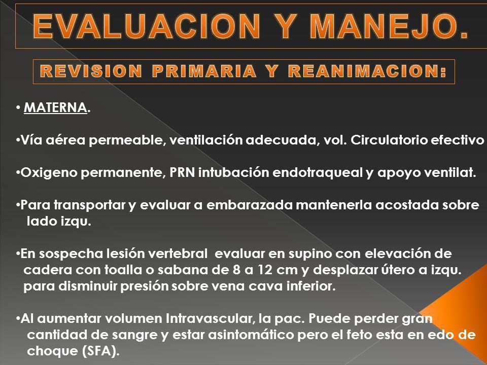 MATERNA. Vía aérea permeable, ventilación adecuada, vol. Circulatorio efectivo Oxigeno permanente, PRN intubación endotraqueal y apoyo ventilat. Para