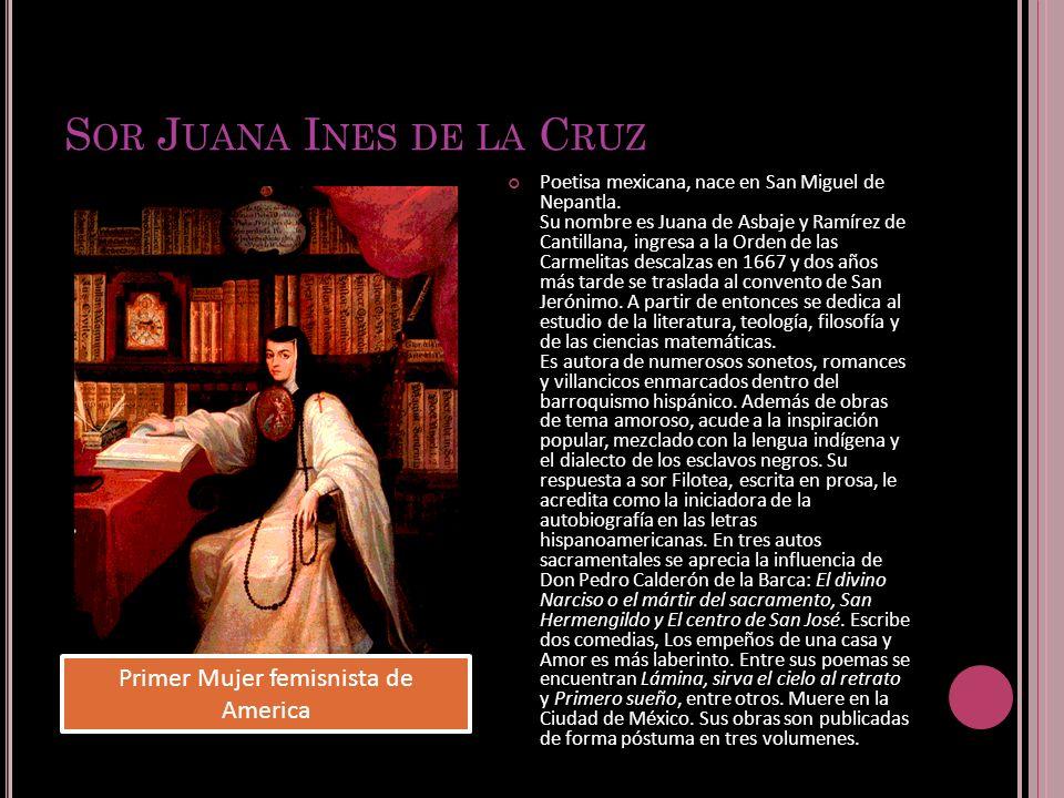 S OR J UANA I NES DE LA C RUZ Poetisa mexicana, nace en San Miguel de Nepantla.