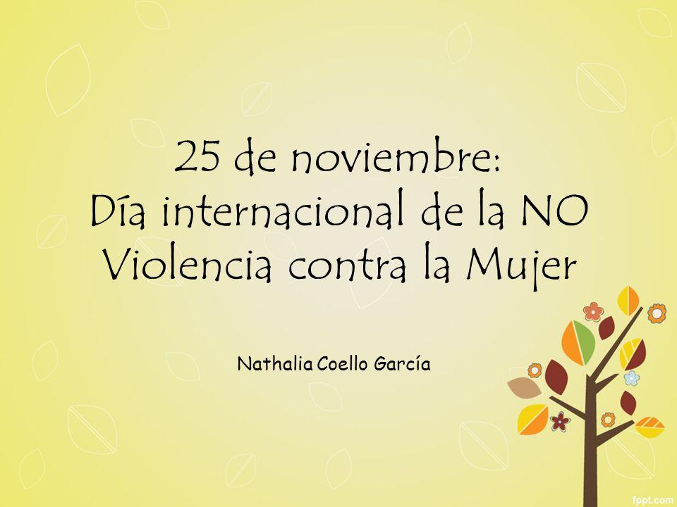 25 de noviembre: Día internacional de la NO Violencia contra la Mujer Nathalia Coello García