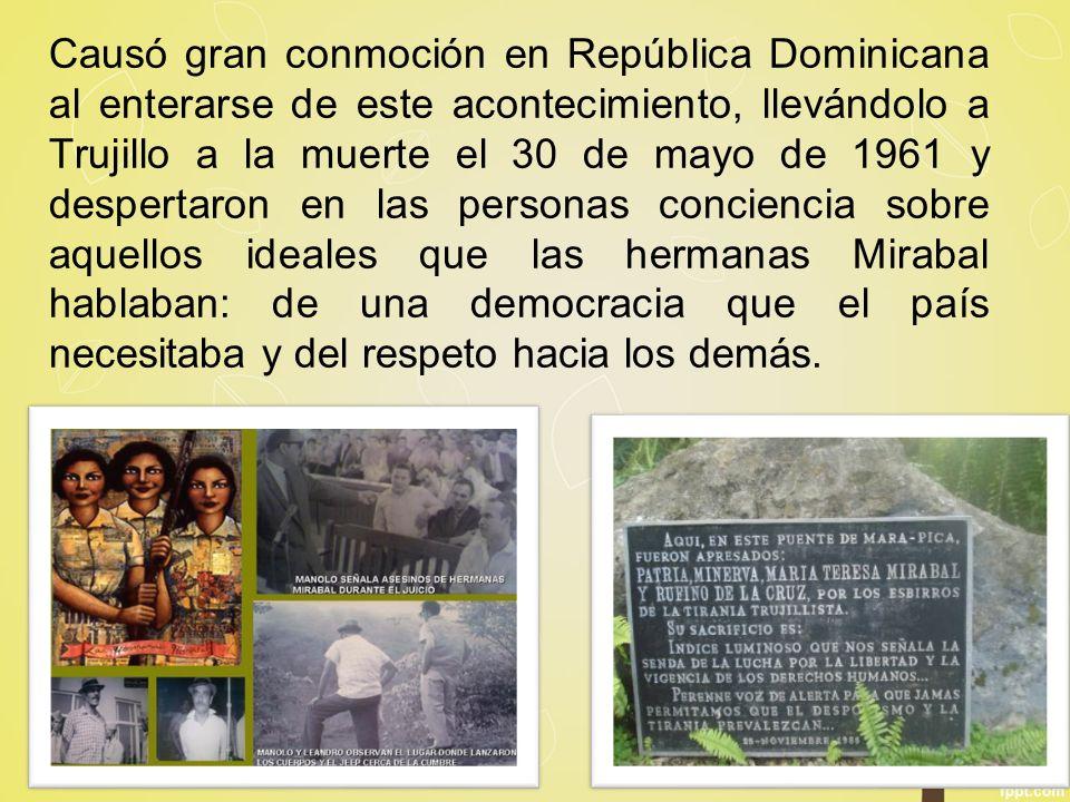 Causó gran conmoción en República Dominicana al enterarse de este acontecimiento, llevándolo a Trujillo a la muerte el 30 de mayo de 1961 y despertaro