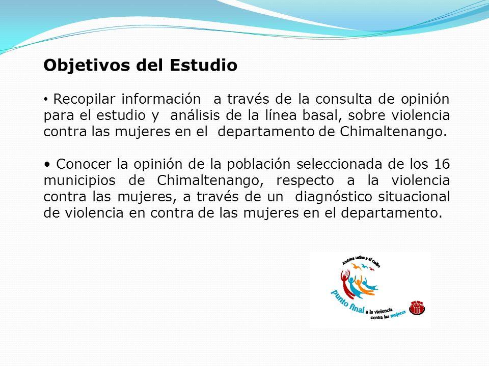Objetivos del Estudio Recopilar información a través de la consulta de opinión para el estudio y análisis de la línea basal, sobre violencia contra la