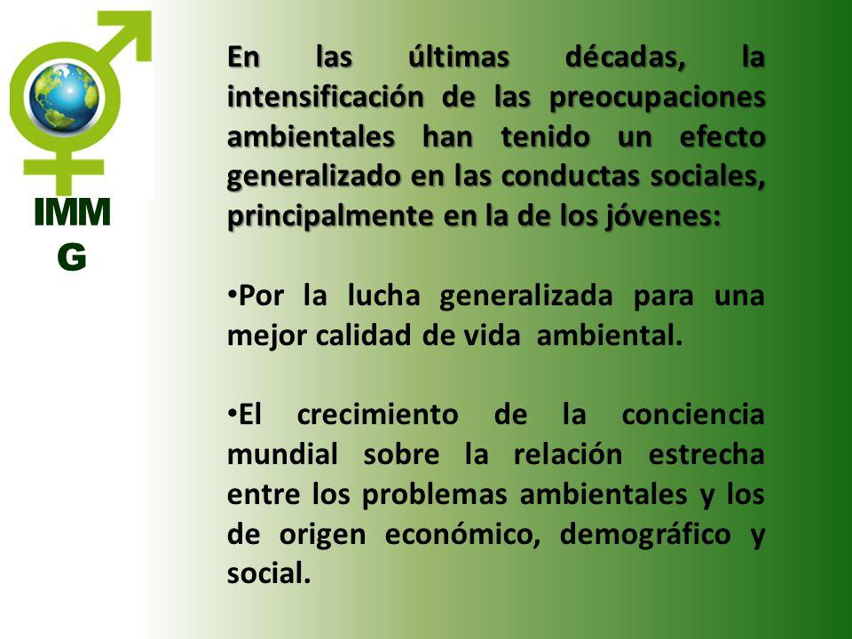 IMM G En las últimas décadas, la intensificación de las preocupaciones ambientales han tenido un efecto generalizado en las conductas sociales, princi