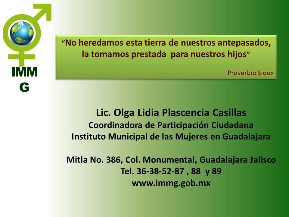 IMM G Lic. Olga Lidia Plascencia Casillas Coordinadora de Participación Ciudadana Instituto Municipal de las Mujeres en Guadalajara Mitla No. 386, Col