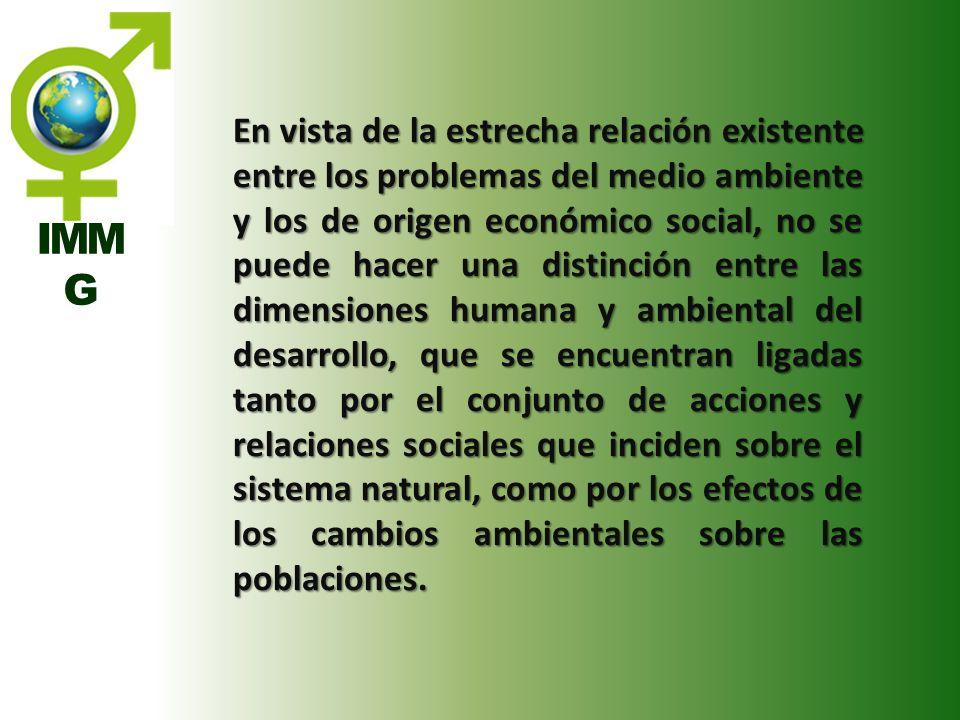 IMM G En vista de la estrecha relación existente entre los problemas del medio ambiente y los de origen económico social, no se puede hacer una distin