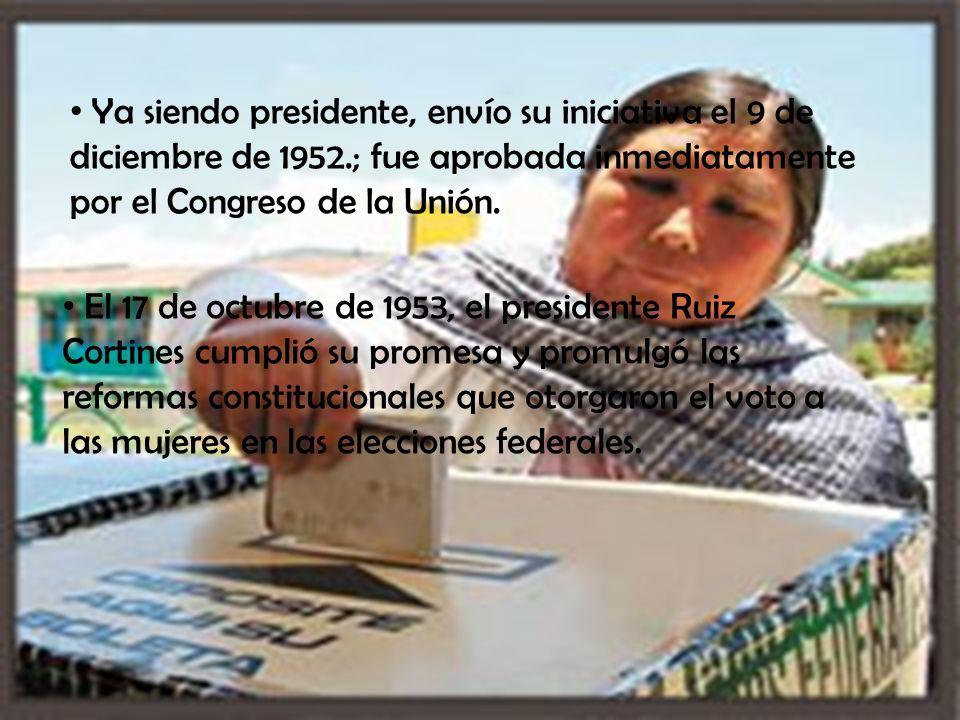Ya siendo presidente, envío su iniciativa el 9 de diciembre de 1952.; fue aprobada inmediatamente por el Congreso de la Unión.