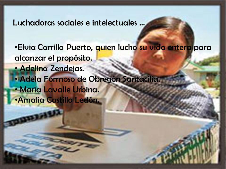 Luchadoras sociales e intelectuales … Elvia Carrillo Puerto, quien lucho su vida entera para alcanzar el propósito.
