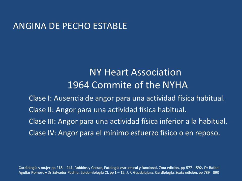 NY Heart Association 1964 Commite of the NYHA Clase I: Ausencia de angor para una actividad física habitual.