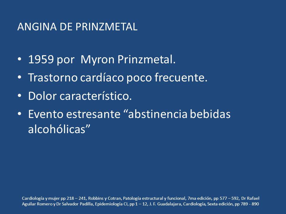 ANGINA DE PRINZMETAL 1959 por Myron Prinzmetal. Trastorno cardíaco poco frecuente. Dolor característico. Evento estresante abstinencia bebidas alcohól