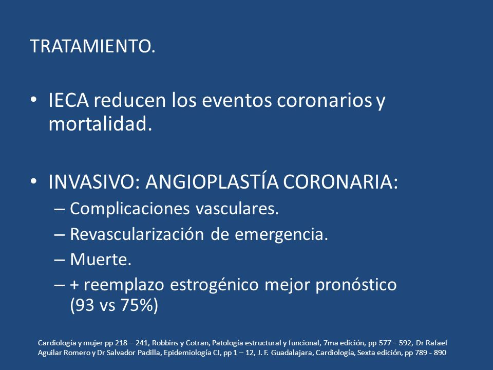 TRATAMIENTO. IECA reducen los eventos coronarios y mortalidad. INVASIVO: ANGIOPLASTÍA CORONARIA: – Complicaciones vasculares. – Revascularización de e
