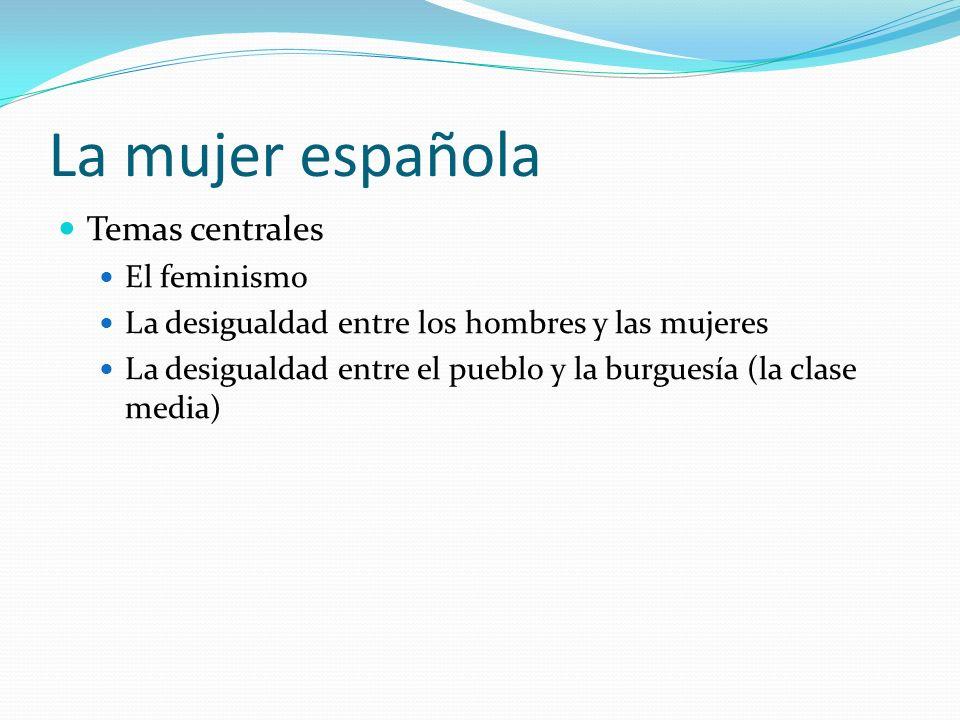 La mujer española Temas centrales El feminismo La desigualdad entre los hombres y las mujeres La desigualdad entre el pueblo y la burguesía (la clase