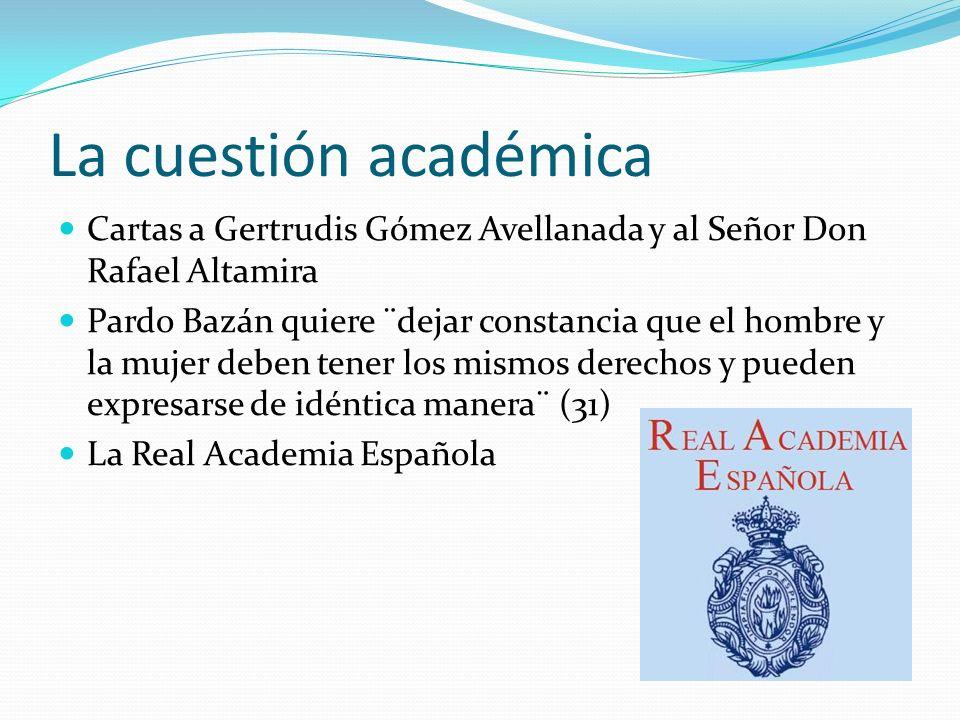 La cuestión académica Cartas a Gertrudis Gómez Avellanada y al Señor Don Rafael Altamira Pardo Bazán quiere ¨dejar constancia que el hombre y la mujer