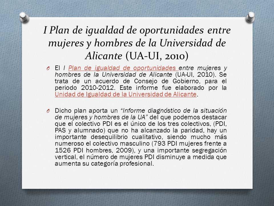 I Plan de igualdad de oportunidades entre mujeres y hombres de la Universidad de Alicante (UA-UI, 2010) O El I Plan de igualdad de oportunidades entre