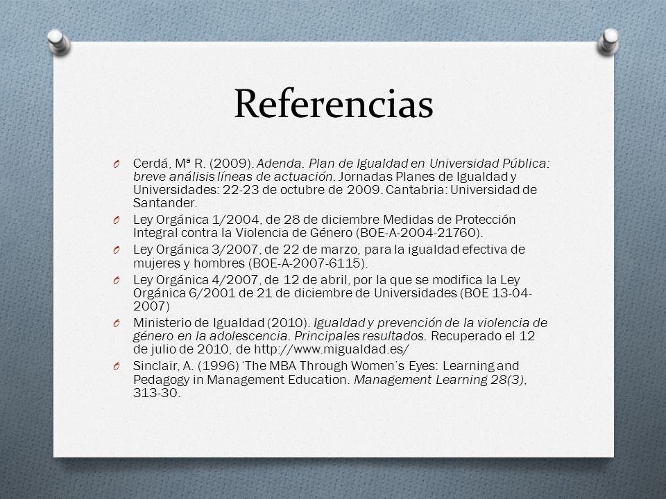 Referencias O Cerdá, Mª R. (2009). Adenda. Plan de Igualdad en Universidad Pública: breve análisis líneas de actuación. Jornadas Planes de Igualdad y