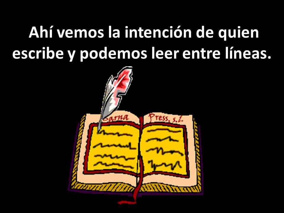 Ahí vemos la intención de quien escribe y podemos leer entre líneas.