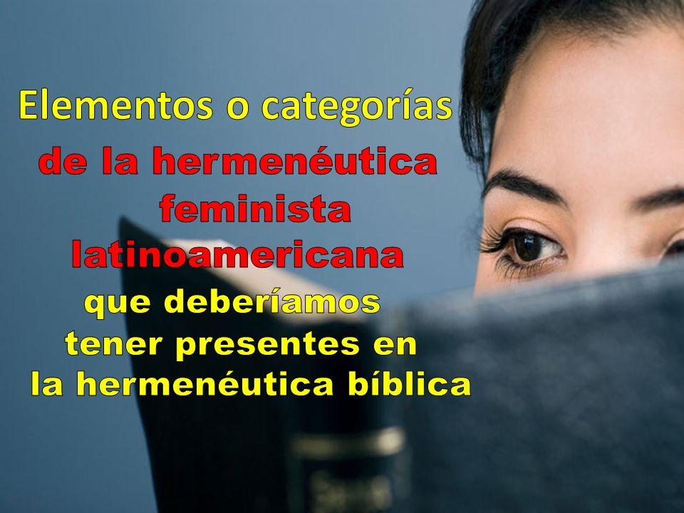 El punto de partida al abordar elementos o categorías en la hermenéutica bíblica feminista en Latinoamérica ha de ser partir de la realidad,