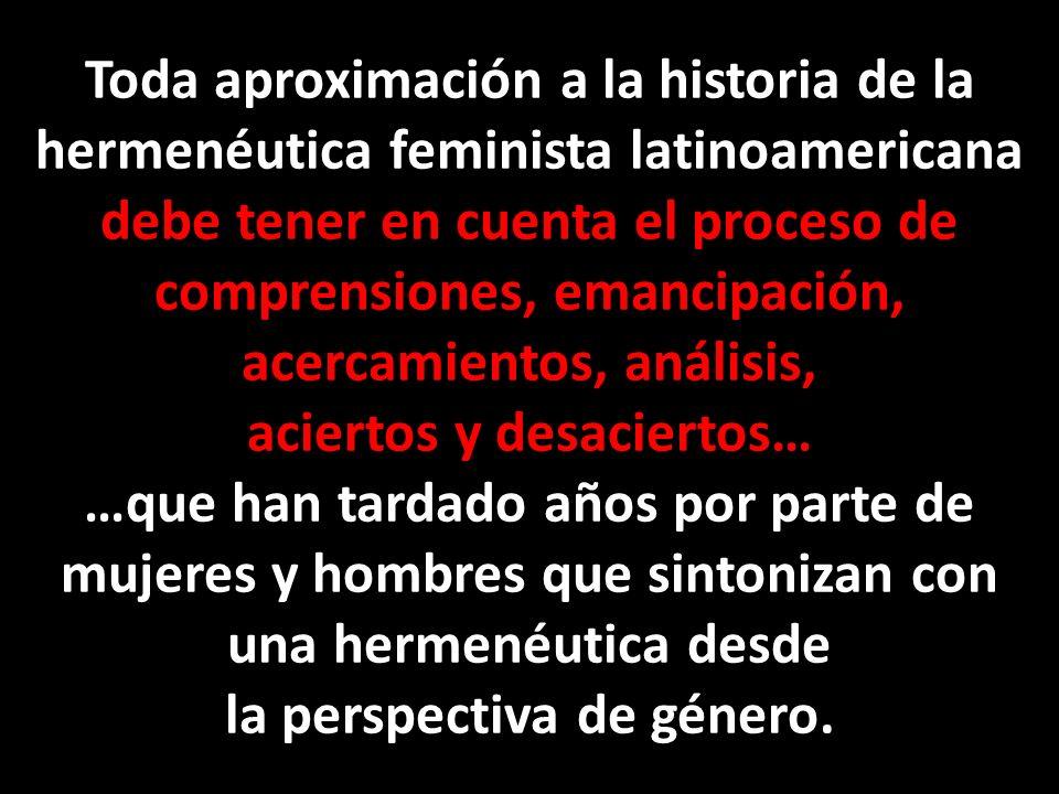 Toda aproximación a la historia de la hermenéutica feminista latinoamericana debe tener en cuenta el proceso de comprensiones, emancipación, acercamientos, análisis, aciertos y desaciertos… …que han tardado años por parte de mujeres y hombres que sintonizan con una hermenéutica desde la perspectiva de género.