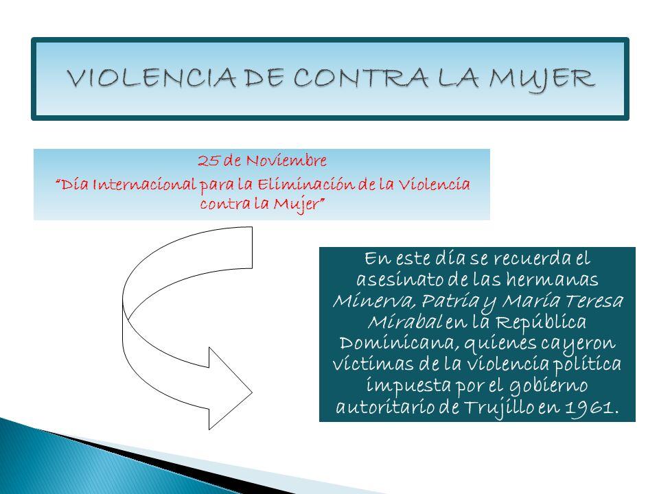 25 de Noviembre Día Internacional para la Eliminación de la Violencia contra la Mujer En este día se recuerda el asesinato de las hermanas Minerva, Pa