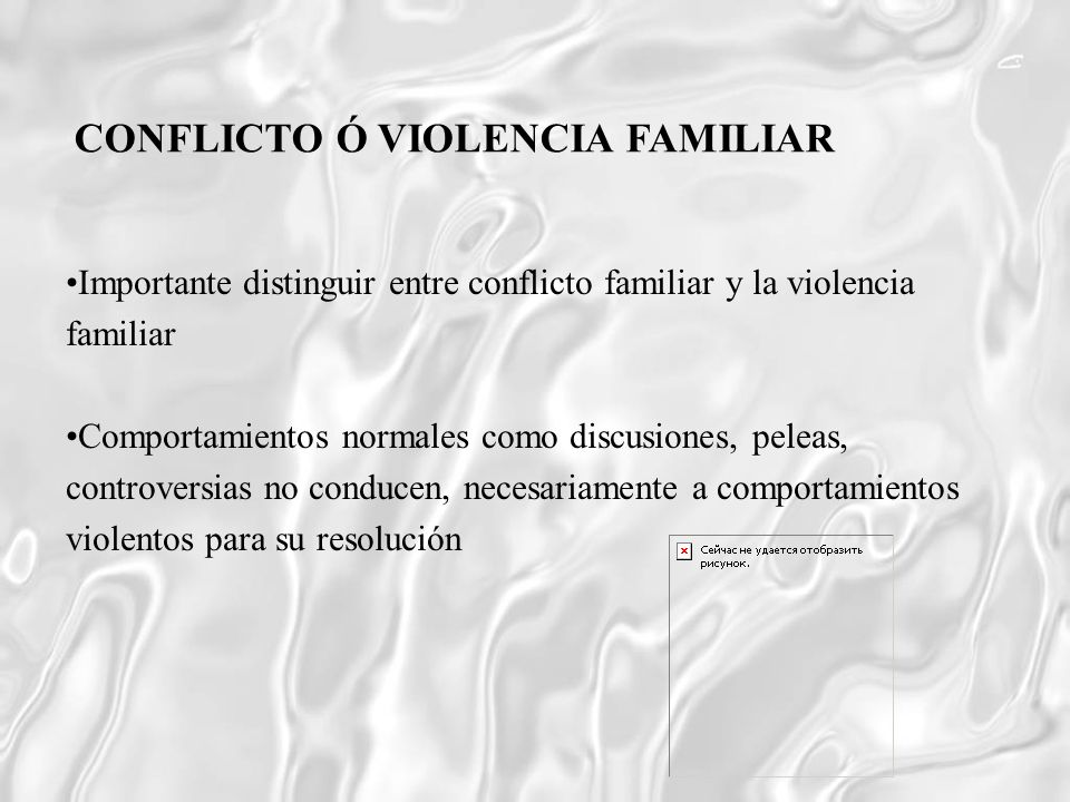 Importante distinguir entre conflicto familiar y la violencia familiar Comportamientos normales como discusiones, peleas, controversias no conducen, n