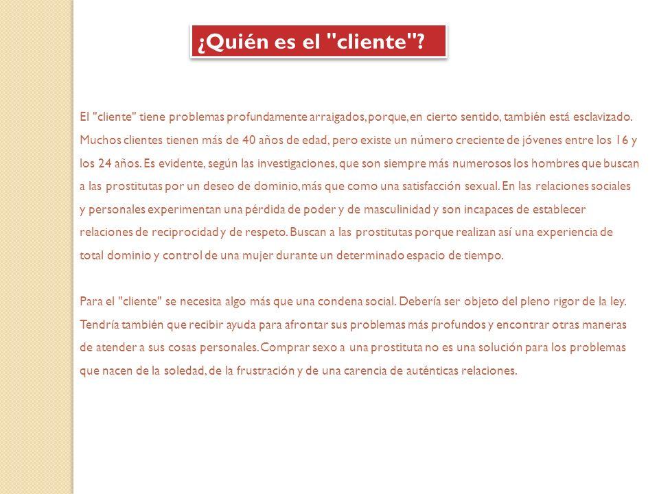 El cliente tiene problemas profundamente arraigados, porque, en cierto sentido, también está esclavizado.