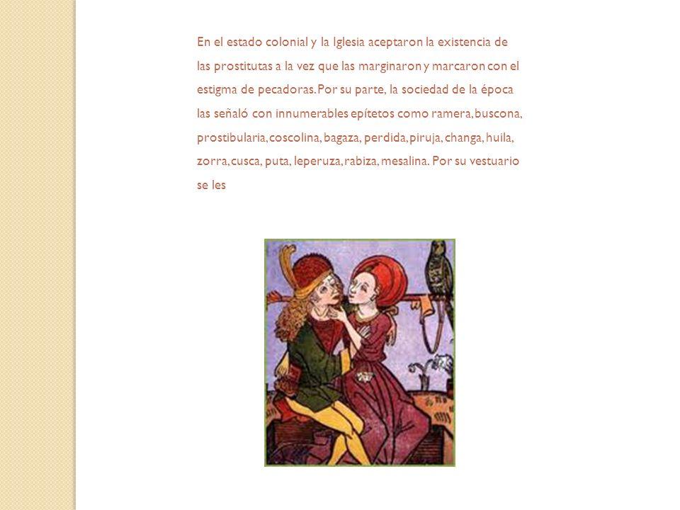 En el estado colonial y la Iglesia aceptaron la existencia de las prostitutas a la vez que las marginaron y marcaron con el estigma de pecadoras.