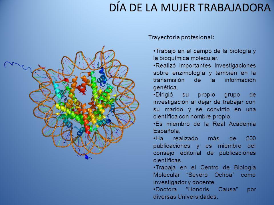DÍA DE LA MUJER TRABAJADORA Trayectoria profesional: Trabajó en el campo de la biología y la bioquímica molecular. Realizó importantes investigaciones