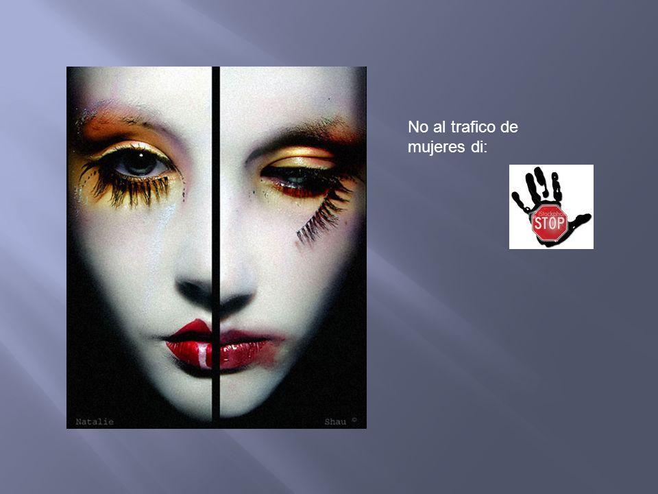 No al trafico de mujeres di: