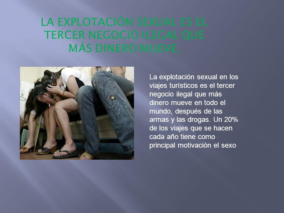LA EXPLOTACIÓN SEXUAL ES EL TERCER NEGOCIO ILEGAL QUE MÁS DINERO MUEVE. La explotación sexual en los viajes turísticos es el tercer negocio ilegal que