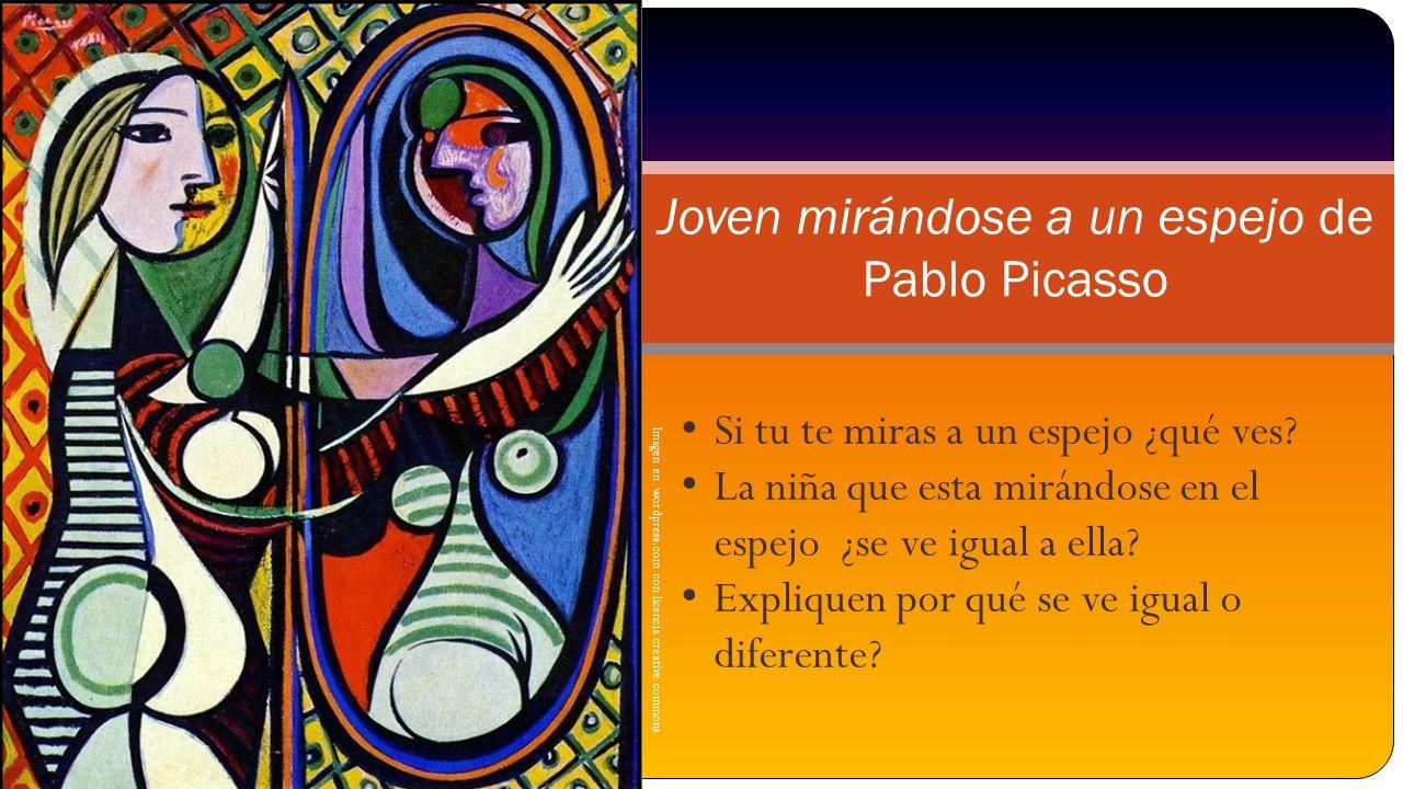 Imagen en wordpress.com con licencia creative commons Joven mirándose a un espejo de Pablo Picasso Si tu te miras a un espejo ¿qué ves? La niña que es