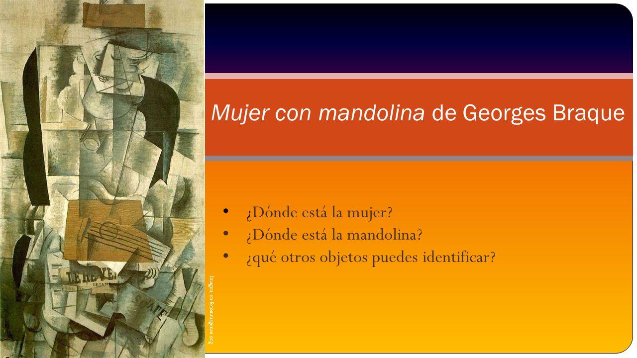 Imagen en fotosimagenes.org Mujer con mandolina de Georges Braque ¿Dónde está la mujer? ¿Dónde está la mandolina? ¿qué otros objetos puedes identifica