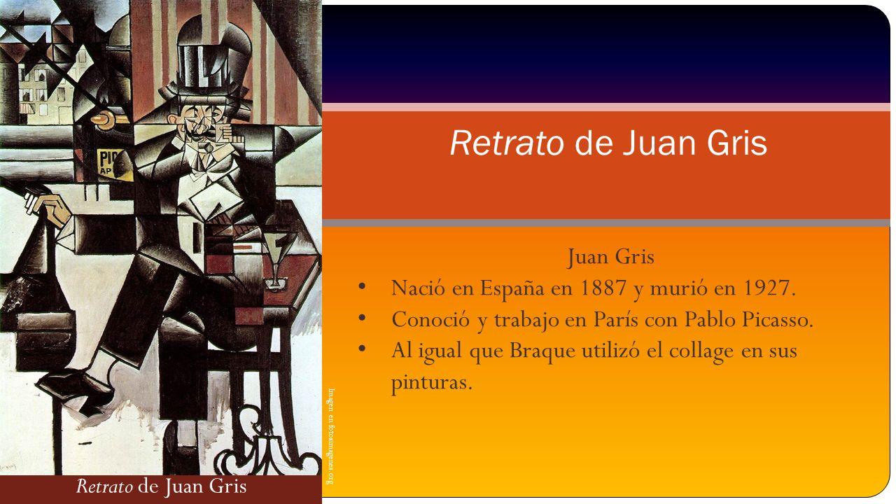 Retrato de Juan Gris Imagen en fotosimagenes.org Retrato de Juan Gris Juan Gris Nació en España en 1887 y murió en 1927. Conoció y trabajo en París co
