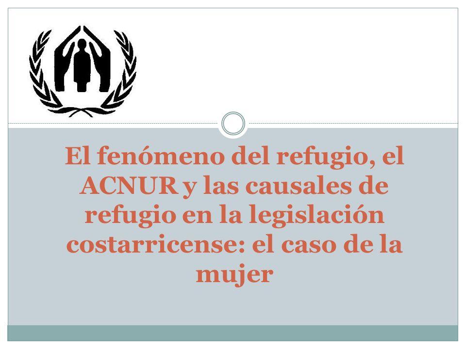 El fenómeno del refugio, el ACNUR y las causales de refugio en la legislación costarricense: el caso de la mujer