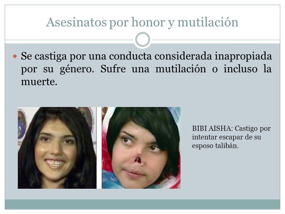 Asesinatos por honor y mutilación Se castiga por una conducta considerada inapropiada por su género.