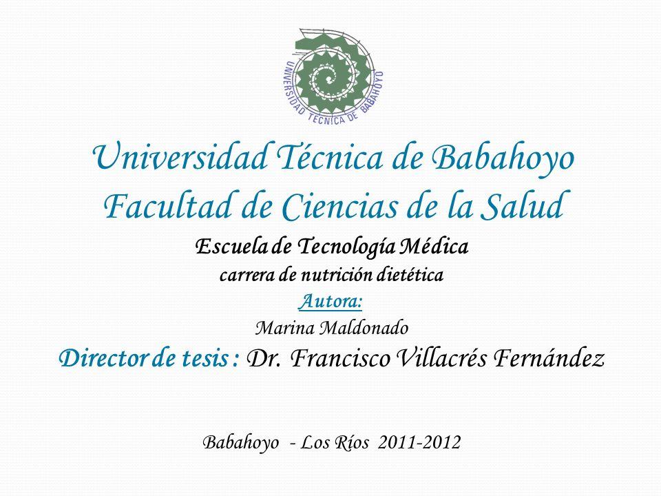 Universidad Técnica de Babahoyo Facultad de Ciencias de la Salud Escuela de Tecnología Médica carrera de nutrición dietética Autora: Marina Maldonado