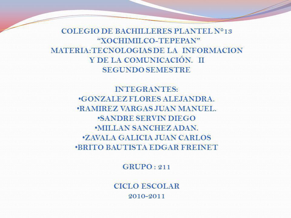 COLEGIO DE BACHILLERES PLANTEL N°13 XOCHIMILCO-TEPEPAN MATERIA:TECNOLOGIAS DE LA INFORMACION Y DE LA COMUNICACIÓN.