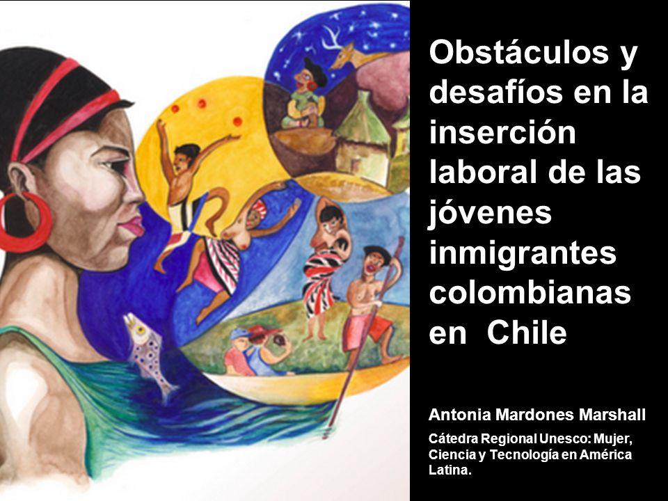 Delibera BCN Obstáculos y desafíos en la inserción laboral de las jóvenes inmigrantes colombianas en Chile Antonia Mardones Marshall Cátedra Regional Unesco: Mujer, Ciencia y Tecnología en América Latina.